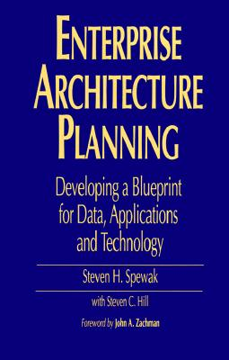 Enterprise Architecture Planning By Spewak, Steven H./ Hill, Steven C.