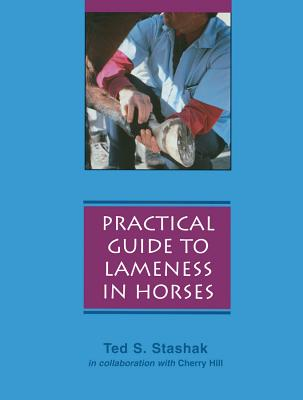 Practical Guide to Lameness in Horses By Stashak, Ted S./ Hill, Cherry