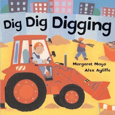 Dig Dig Digging By Mayo, Margaret/ Ayliffe, Alex (ILT)